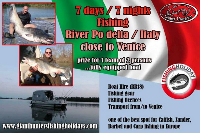 Giant Hunters Holidays Italy, prize for 1 team of 2 persons.Fishing for 7 days with 7 overnights nonstop from your Bass Buggy. You sleep on this buggy so 24 hours fishing every day.Including fishing rods, licence,transfers from airport Venice. Main fish to catch, catfish, zander, carp. Not included your flight to Venice, petrol, food, etc. But you can cook on this buggy or harbours enough with restaurants or pizza delivery, shopping etc. www.gianthuntersfishingholidays.com